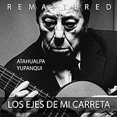 Play & Download Los ejes de mi carreta by Atahualpa Yupanqui | Napster