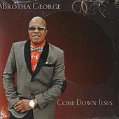 Play & Download Come Down Jesus by Brotha George | Napster