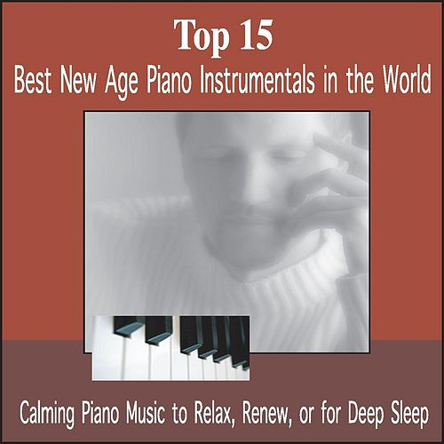 Play & Download Top 15: Best New Age Piano Instrumentals in the World by Bradley Joseph | Napster