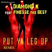 Play & Download Put Your Leg Up (Remix) [feat. Finesse the Best] by Diamond K | Napster