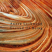 Ground Of Being by Annea Lockwood