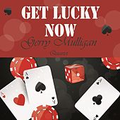 Get Lucky Now by Gerry Mulligan Quartet