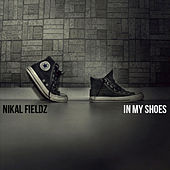In My Shoes von Nikal Fieldz