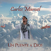 Play & Download Un Puente a Dios by Carlos Manuel | Napster