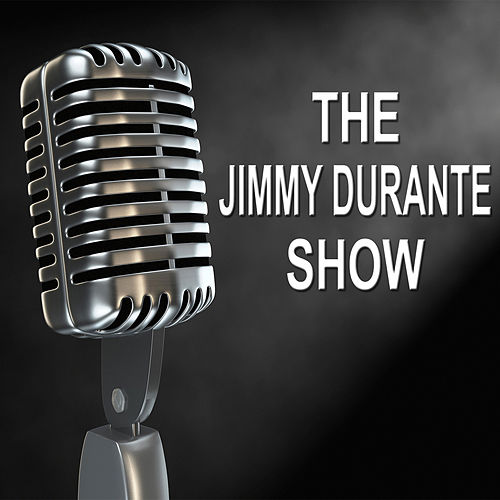 Play & Download The Jimmy Durante Show - Old Time Radio Show by Jimmy Durante | Napster