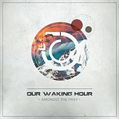 Play & Download Amongst the Fray by Our Waking Hour | Napster