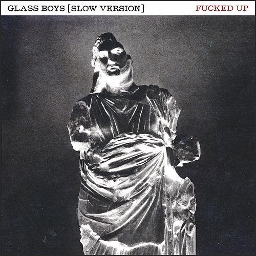 Play & Download Glass Boys (Slow Version) by F*cked Up | Napster