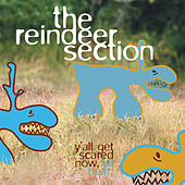 Y'all Get Scared Now, Ya Hear! by Reindeer Section