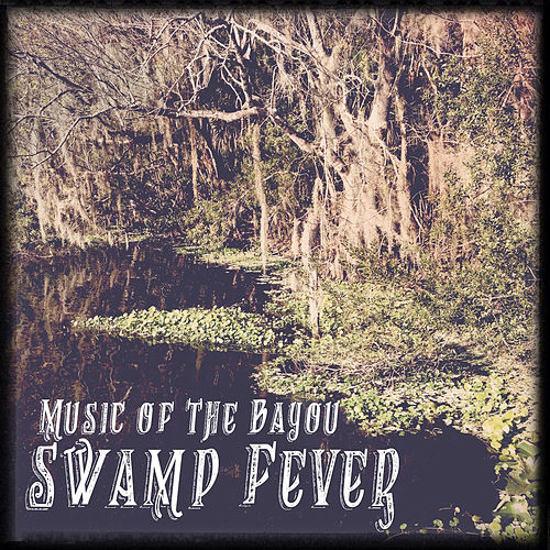 Play & Download Swamp Fever: Music of the Bayou by Various Artists | Napster