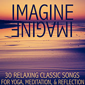 Imagine: 30 Relaxing Classic Songs for Yoga, Meditation, And Reflection by Music Box Angels
