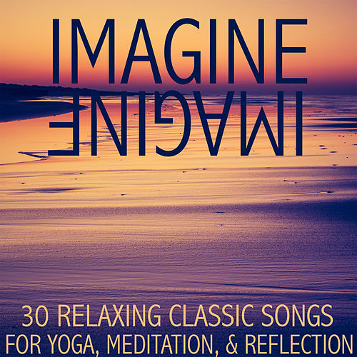 Play & Download Imagine: 30 Relaxing Classic Songs for Yoga, Meditation, And Reflection by Music Box Angels | Napster
