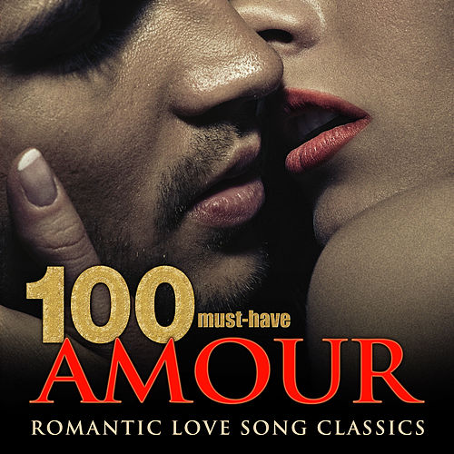 Play & Download 100 Must-Have Amour Romantic Love Song Classics by Various Artists | Napster