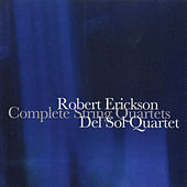 Play & Download Robert Erickson: Complete String Quartets by Del Sol String Quartet | Napster