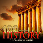 100 Must-Have History of Classical Music von Various Artists