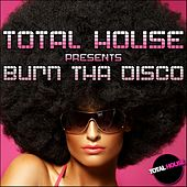 Play & Download Total House pres Burn Tha Disco by Various Artists | Napster