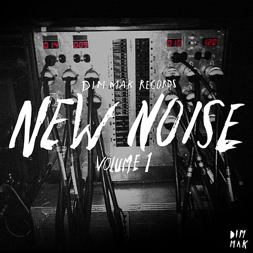 Play & Download Dim Mak Records New Noise Vol. 1 by Various Artists | Napster