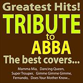 Greatest Hits - Abba Tribute - the Best Covers... (Mamma Mia, Dancing Queen, Super Trouper, Gimme Gimme Gimme, Fernando, Does Your Mother Know...) by A.M.P.