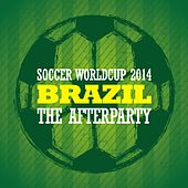 Soccer Worldcup 2014 Brazil - The Afterparty by Various Artists