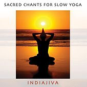 Sacred Chants for Slow Yoga by Indiajiva