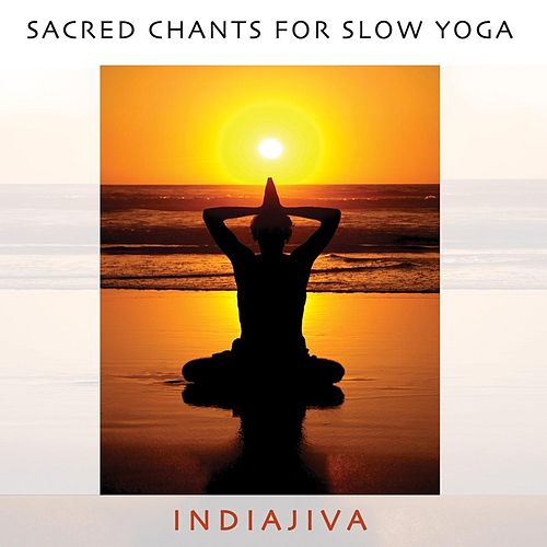 Play & Download Sacred Chants for Slow Yoga by Indiajiva | Napster
