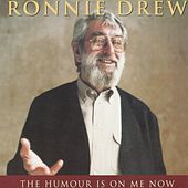Play & Download The Humour Is On Me Now by Ronnie Drew | Napster