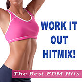 Work It Out Hitmix! (The Best EDM Hits in the Mix) (The Best Electro House, Electronic Dance, EDM, Techno, House & Progressive Trance) by Various Artists