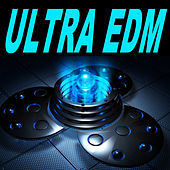 Play & Download Ultra EDM (The Best Electro House, Electronic Dance, EDM, Techno, House & Progressive Trance) by Various Artists | Napster