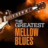 The Greatest Mellow Blues by Various Artists