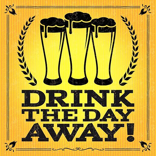 Play & Download Drink the Day Away! by Various Artists | Napster