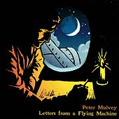 Letters From A Flying Machine by Peter Mulvey