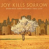 Darkness Sure Becomes This City by Joy Kills Sorrow
