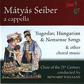 Play & Download Mátyás Seiber: A Cappella by Choir of the 21st Century | Napster