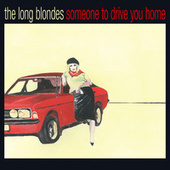 Someone To Drive You Home by The Long Blondes