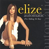 Play & Download Automatic (I'm talking to you) by Elize | Napster