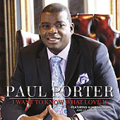 I Want To Know What Love Is by Paul Porter