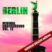 Berlin Minimal Underground (Vol. 12) by Various Artists