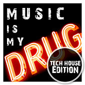 Music Is My Drug (Tech House Edition) by Various Artists