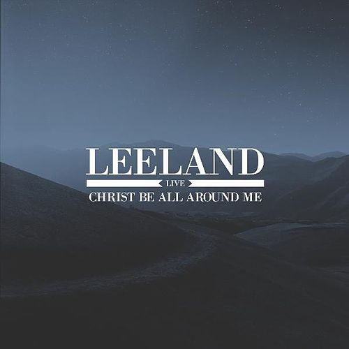 Play & Download Christ Be All Around Me - Live by Leeland | Napster