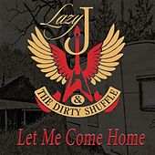 Let Me Come Home by Lazy J and the Dirty Shuffle