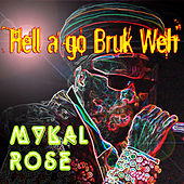 Hell a Go Bruk Weh - Single by Mykal Rose
