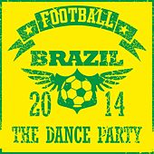 Football Brazil 2014 - The Dance Party by Various Artists