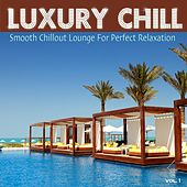 Luxury Chill (Smooth Chillout Lounge for Perfect Relaxation) by Various Artists