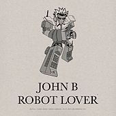 Play & Download Robot Lover by John B | Napster