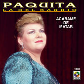 Play & Download Acabame De Matar by Paquita La Del Barrio | Napster
