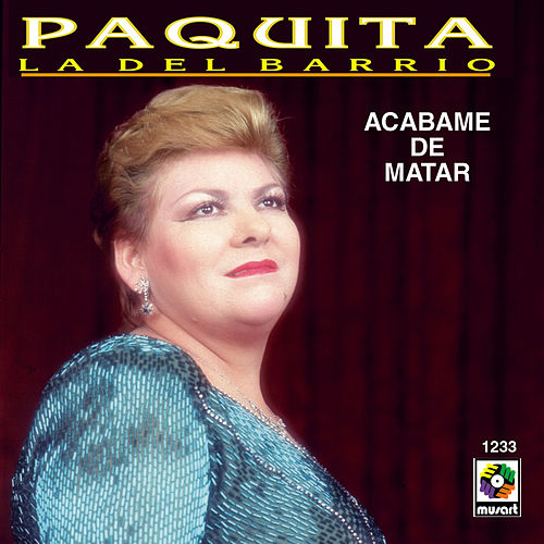 Play & Download Acabame De Matar by Paquita La Del Barrio | Napster