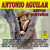 Exitos Norteños - Antonio Aguilar by Antonio Aguilar