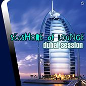 Play & Download Seashore of Lounge Dubai Session - EP by Various Artists | Napster