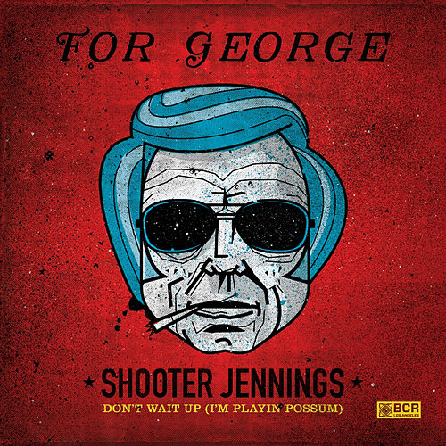 Don't Wait Up (I'm Playin' Possum) by Shooter Jennings