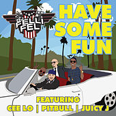 Have Some Fun (feat. Cee Lo, Pitbull & Juicy J) by DJ Felli Fel