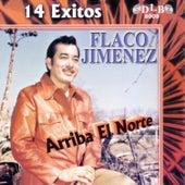 Play & Download Arriba el Norte: 14 Exitos by Flaco Jimenez | Napster